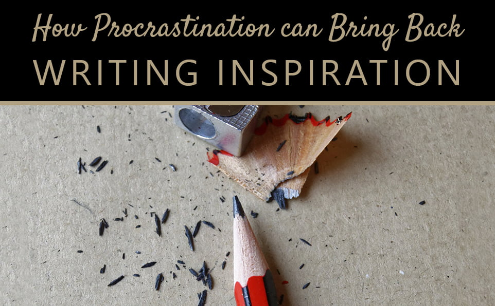 How Procrastination can Bring Back your Writing Inspiration