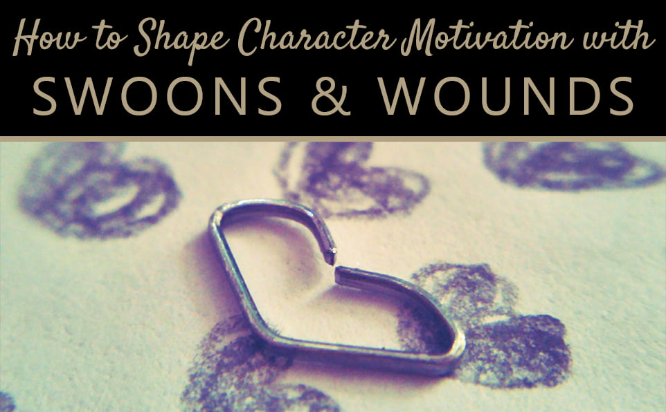 Swoons and Wounds: Shaping your character's internal motivations