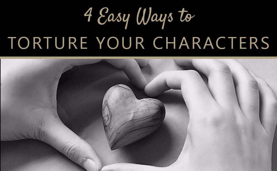 4 Easy Ways to Torture your Characters (And your Readers)
