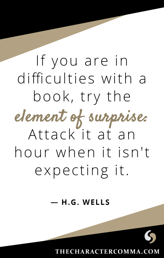 """""""If you are in difficulties with a book, try the element of surprise: Attack it at an hour when it isn't expecting it."""" - H.G. Wells"""