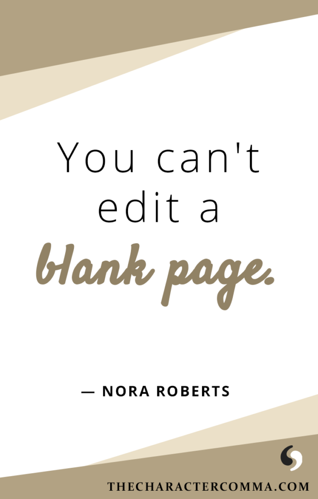 """""""You can't edit a blank page."""" - Nora Roberts"""