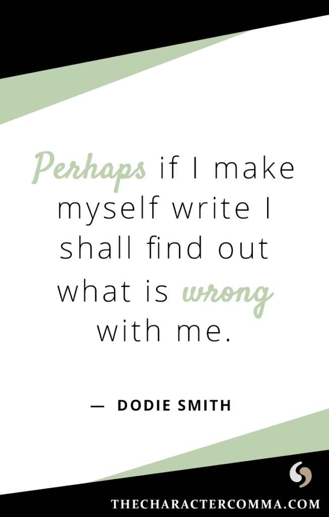 """""""Perhaps if I make myself write I shall find out what is wrong with me."""" - Dodie Smith"""