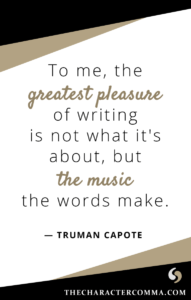 """""""To me, the greatest pleasure of writing is not what it's about, but the music the words make."""" - Truman Capote"""